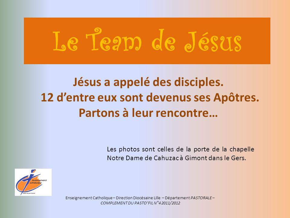 Le Team de Jésus Jésus a appelé des disciples. 12 dentre eux sont devenus ses Apôtres. Partons à leur rencontre… Enseignement Catholique – Direction D