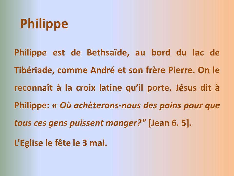 Philippe est de Bethsaïde, au bord du lac de Tibériade, comme André et son frère Pierre. On le reconnaît à la croix latine quil porte. Jésus dit à Phi