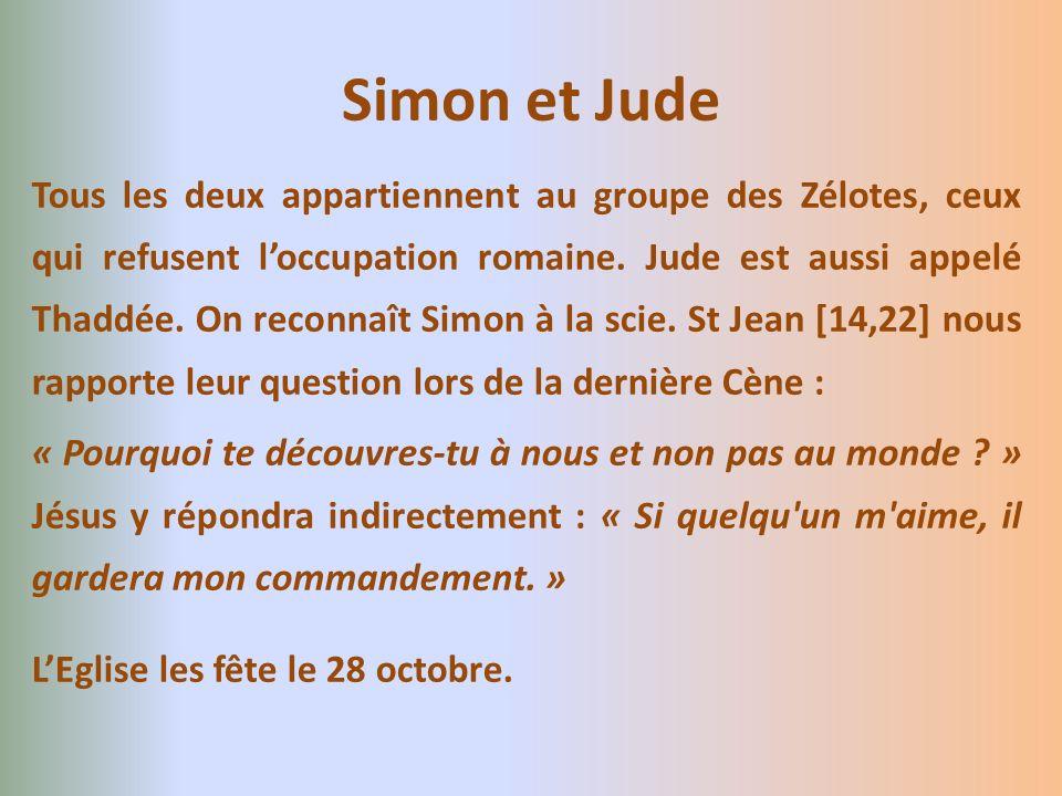 Tous les deux appartiennent au groupe des Zélotes, ceux qui refusent loccupation romaine. Jude est aussi appelé Thaddée. On reconnaît Simon à la scie.