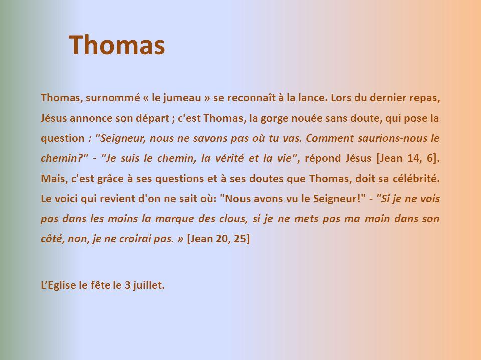 Thomas, surnommé « le jumeau » se reconnaît à la lance. Lors du dernier repas, Jésus annonce son départ ; c'est Thomas, la gorge nouée sans doute, qui