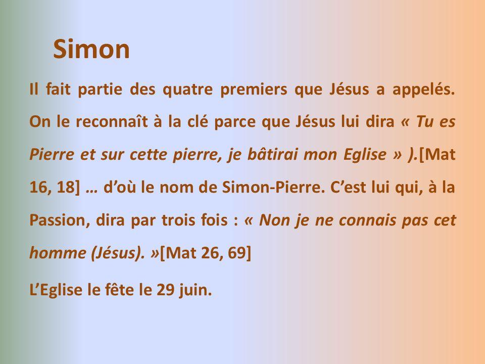 Simon Il fait partie des quatre premiers que Jésus a appelés. On le reconnaît à la clé parce que Jésus lui dira « Tu es Pierre et sur cette pierre, je