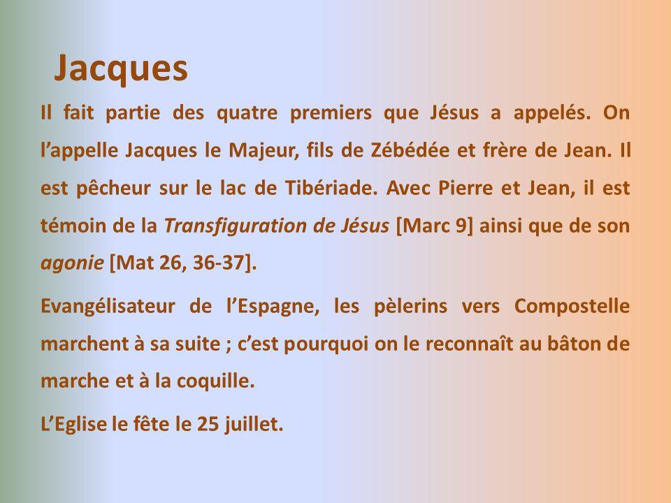 Il fait partie des quatre premiers que Jésus a appelés. On lappelle Jacques le Majeur, fils de Zébédée et frère de Jean. Il est pêcheur sur le lac de