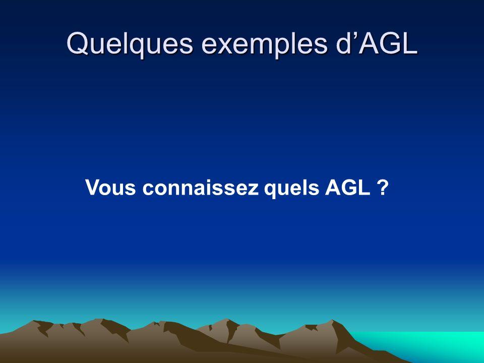 Quelques exemples dAGL Vous connaissez quels AGL ?