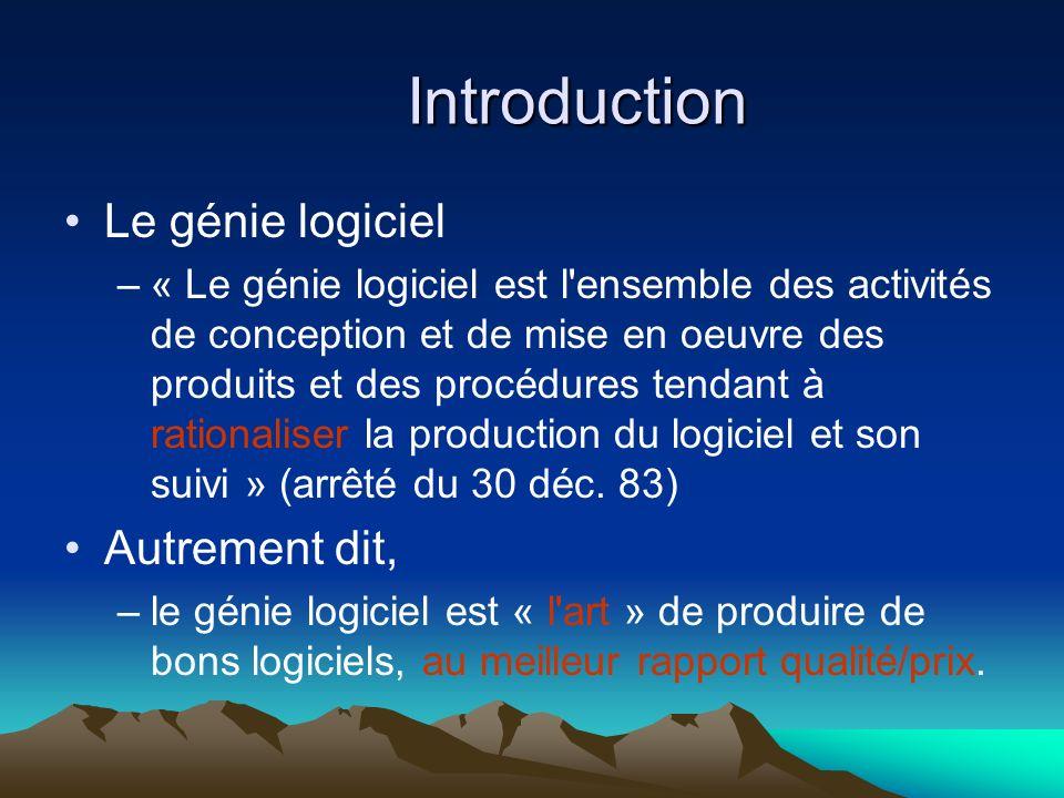 Introduction Le génie logiciel –« Le génie logiciel est l ensemble des activités de conception et de mise en oeuvre des produits et des procédures tendant à rationaliser la production du logiciel et son suivi » (arrêté du 30 déc.