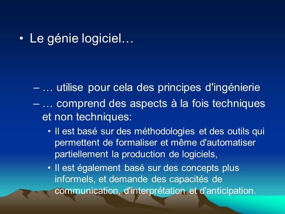 Le génie logiciel… –… utilise pour cela des principes d'ingénierie –… comprend des aspects à la fois techniques et non techniques: Il est basé sur des