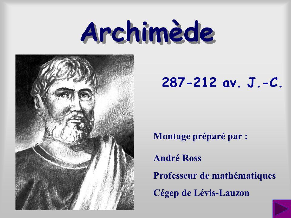 287-212 av. J.-C. Montage préparé par : André Ross Professeur de mathématiques Cégep de Lévis-Lauzon Archimède