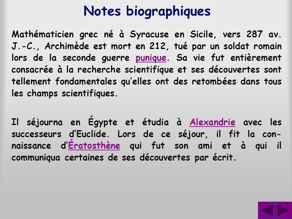 Mathématicien grec né à Syracuse en Sicile, vers 287 av. J.-C., Archimède est mort en 212, tué par un soldat romain lors de la seconde guerre punique.