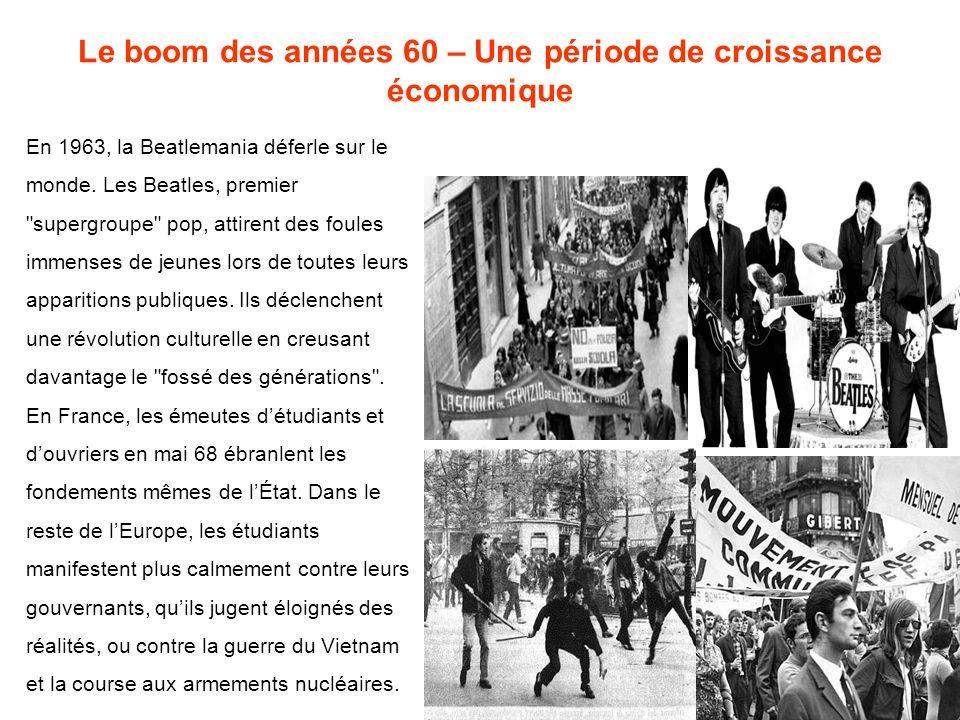 Le boom des années 60 – Une période de croissance économique En 1963, la Beatlemania déferle sur le monde. Les Beatles, premier