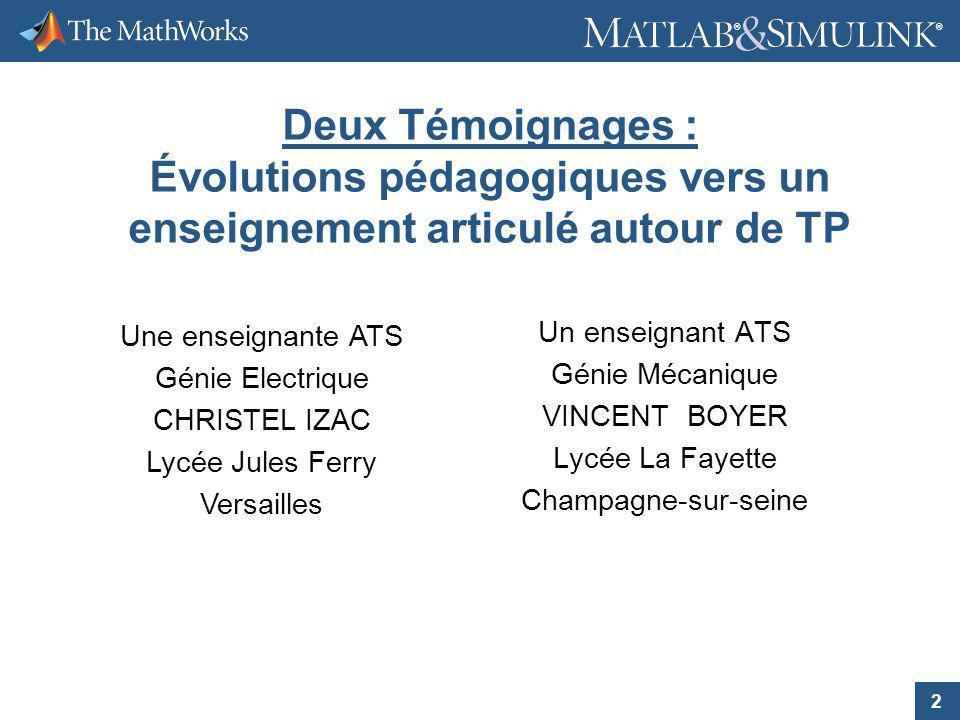 2 ® ® Deux Témoignages : Évolutions pédagogiques vers un enseignement articulé autour de TP Un enseignant ATS Génie Mécanique VINCENT BOYER Lycée La F