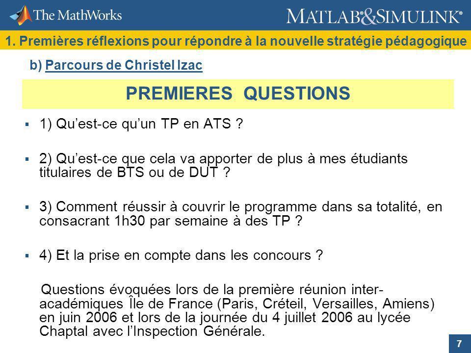 7 ® ® PREMIERES QUESTIONS 1) Quest-ce quun TP en ATS ? 2) Quest-ce que cela va apporter de plus à mes étudiants titulaires de BTS ou de DUT ? 3) Comme
