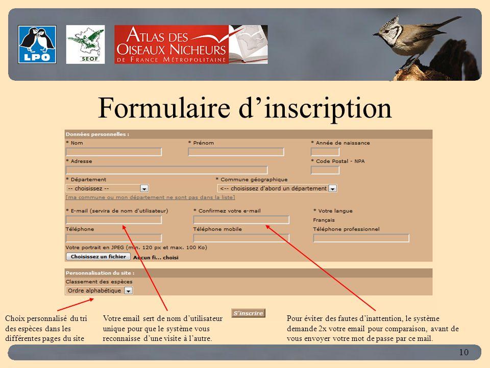 Click to edit Master title style 10 Formulaire dinscription Choix personnalisé du tri des espèces dans les différentes pages du site Votre email sert de nom dutilisateur unique pour que le système vous reconnaisse dune visite à lautre.
