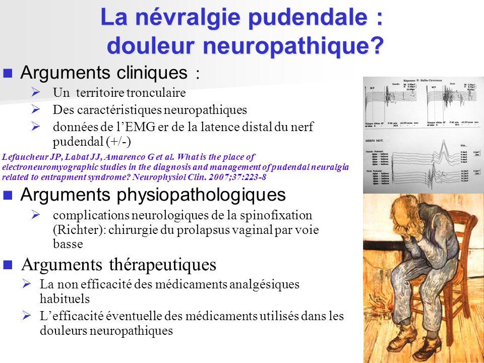 La névralgie pudendale : douleur neuropathique? Arguments cliniques : Un territoire tronculaire Des caractéristiques neuropathiques données de lEMG er