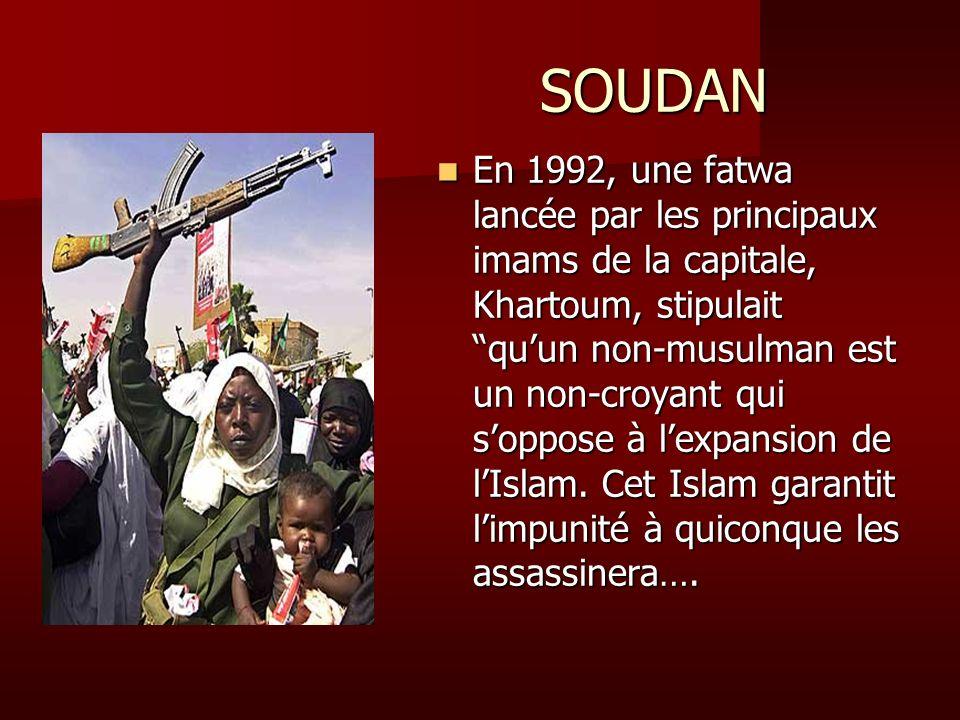 SOUDAN SOUDAN En 1992, une fatwa lancée par les principaux imams de la capitale, Khartoum, stipulait quun non-musulman est un non-croyant qui soppose