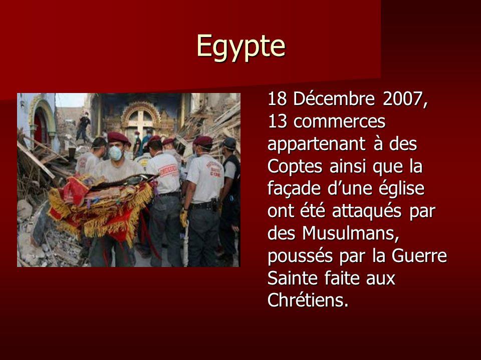 Egypte 18 Décembre 2007, 13 commerces appartenant à des Coptes ainsi que la façade dune église ont été attaqués par des Musulmans, poussés par la Guer