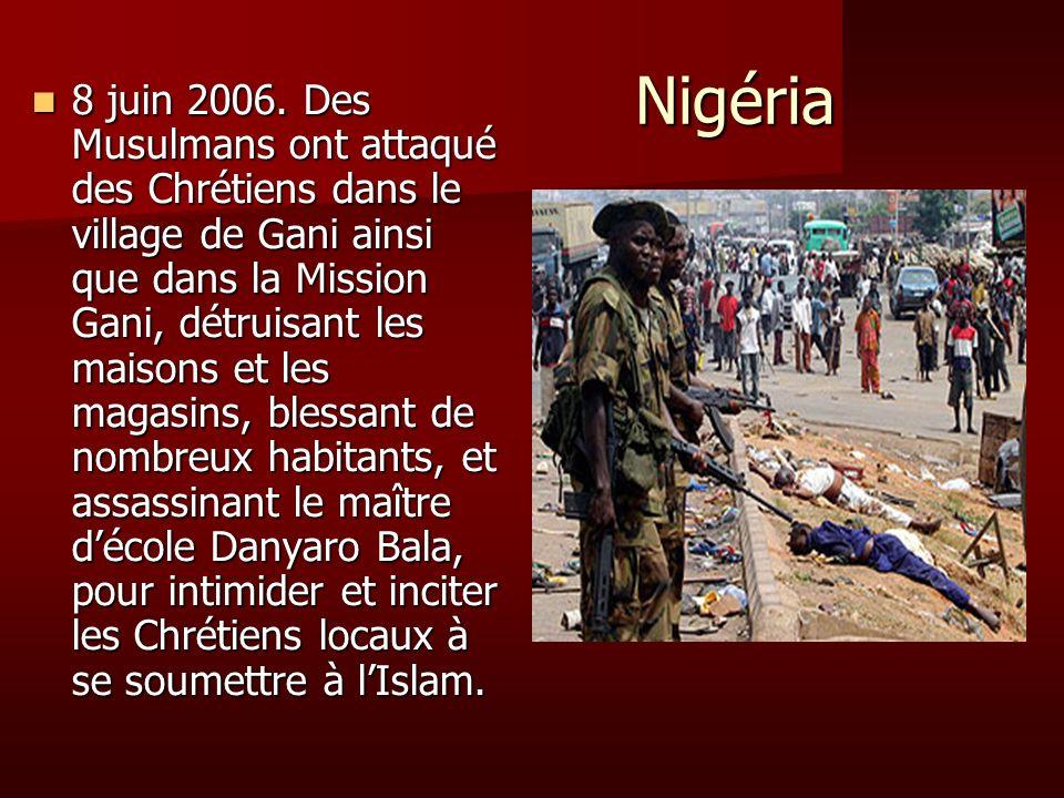 Nigéria Nigéria 8 juin 2006. Des Musulmans ont attaqué des Chrétiens dans le village de Gani ainsi que dans la Mission Gani, détruisant les maisons et