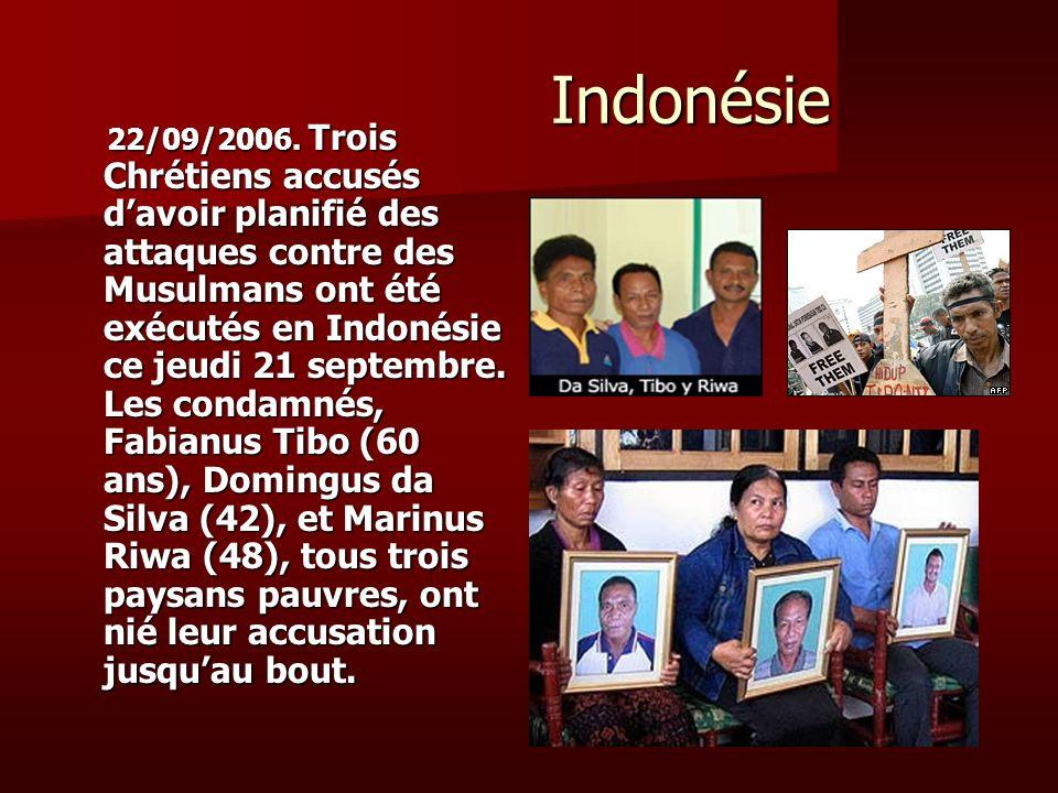 Indonésie Indonésie 22/09/2006. Trois Chrétiens accusés davoir planifié des attaques contre des Musulmans ont été exécutés en Indonésie ce jeudi 21 se