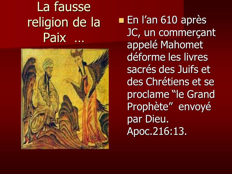 La fausse religion de la Paix … En lan 610 après JC, un commerçant appelé Mahomet déforme les livres sacrés des Juifs et des Chrétiens et se proclame