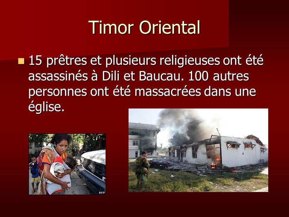 Timor Oriental 15 prêtres et plusieurs religieuses ont été assassinés à Dili et Baucau. 100 autres personnes ont été massacrées dans une église. 15 pr