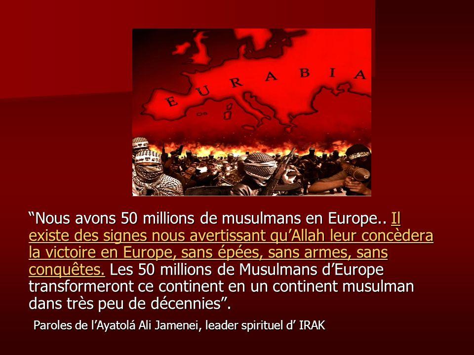 Nous avons 50 millions de musulmans en Europe.. Il existe des signes nous avertissant quAllah leur concèdera la victoire en Europe, sans épées, sans a
