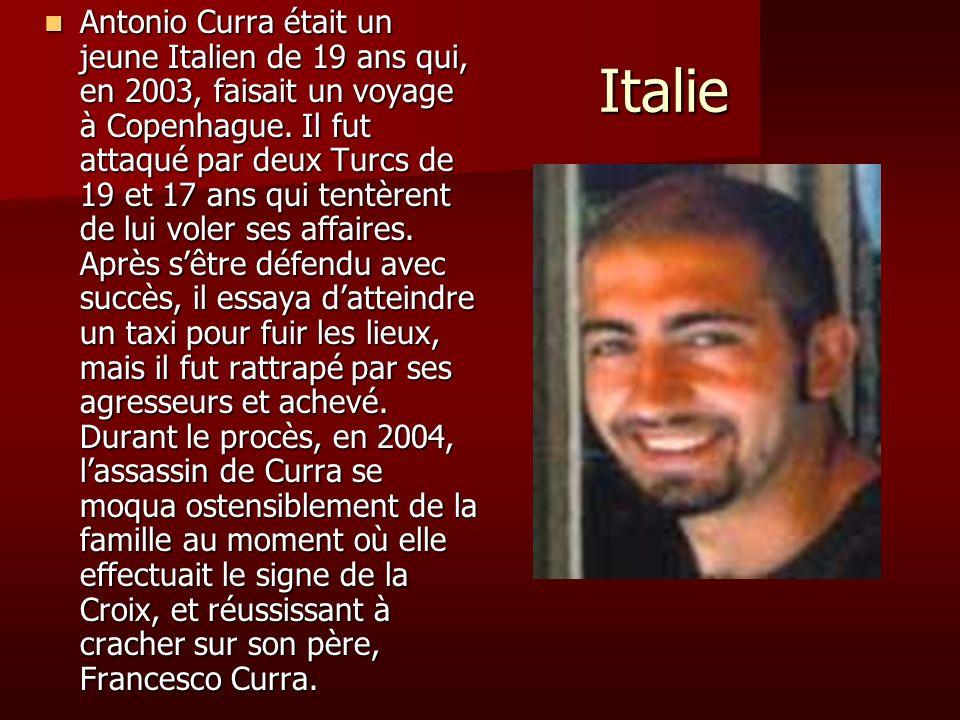 Italie Italie Antonio Curra était un jeune Italien de 19 ans qui, en 2003, faisait un voyage à Copenhague. Il fut attaqué par deux Turcs de 19 et 17 a