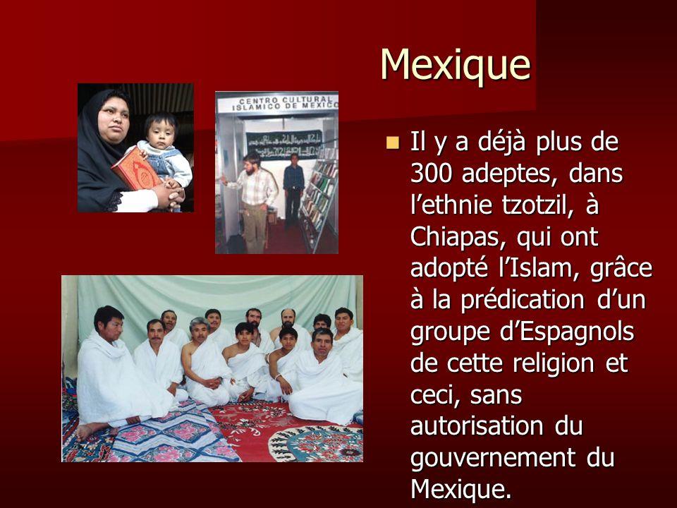 Mexique Mexique Il y a déjà plus de 300 adeptes, dans lethnie tzotzil, à Chiapas, qui ont adopté lIslam, grâce à la prédication dun groupe dEspagnols