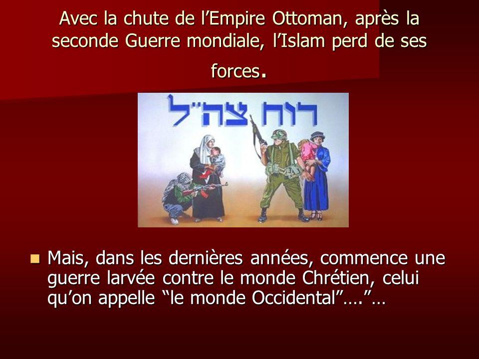 Avec la chute de lEmpire Ottoman, après la seconde Guerre mondiale, lIslam perd de ses forces. Mais, dans les dernières années, commence une guerre la