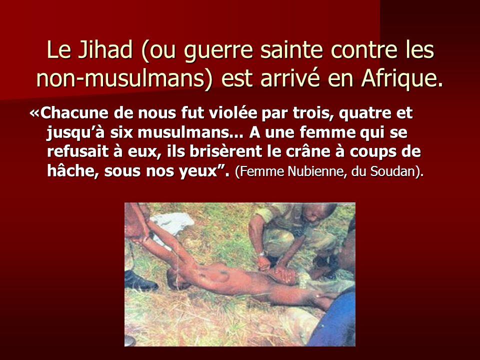Le Jihad (ou guerre sainte contre les non-musulmans) est arrivé en Afrique. «Chacune de nous fut violée par trois, quatre et jusquà six musulmans... A