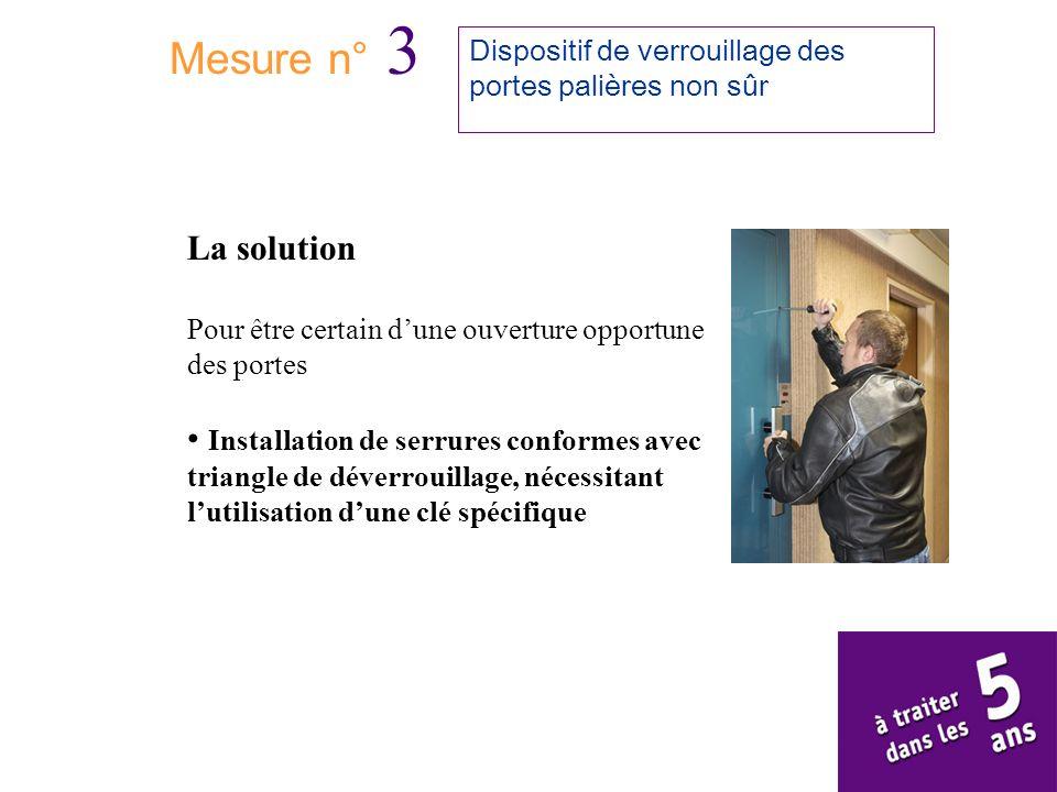 Mesure n° 3 Dispositif de verrouillage des portes palières non sûr La solution Pour être certain dune ouverture opportune des portes Installation de s