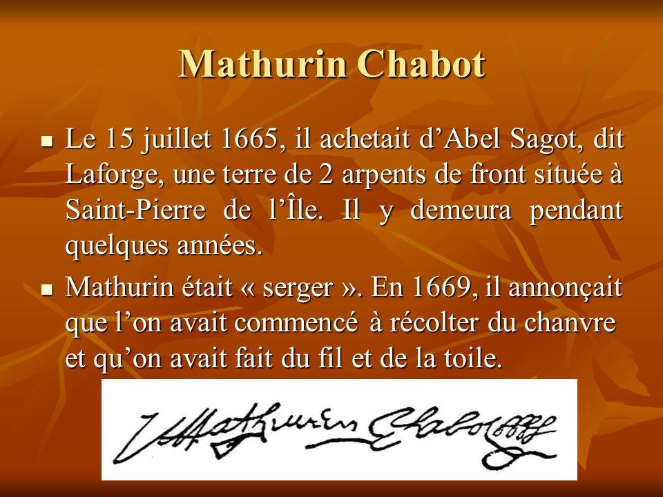 Mathurin Chabot Le 15 juillet 1665, il achetait dAbel Sagot, dit Laforge, une terre de 2 arpents de front située à Saint-Pierre de lÎle.