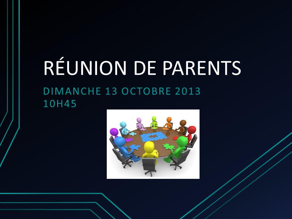 RÉUNION DE PARENTS DIMANCHE 13 OCTOBRE 2013 10H45