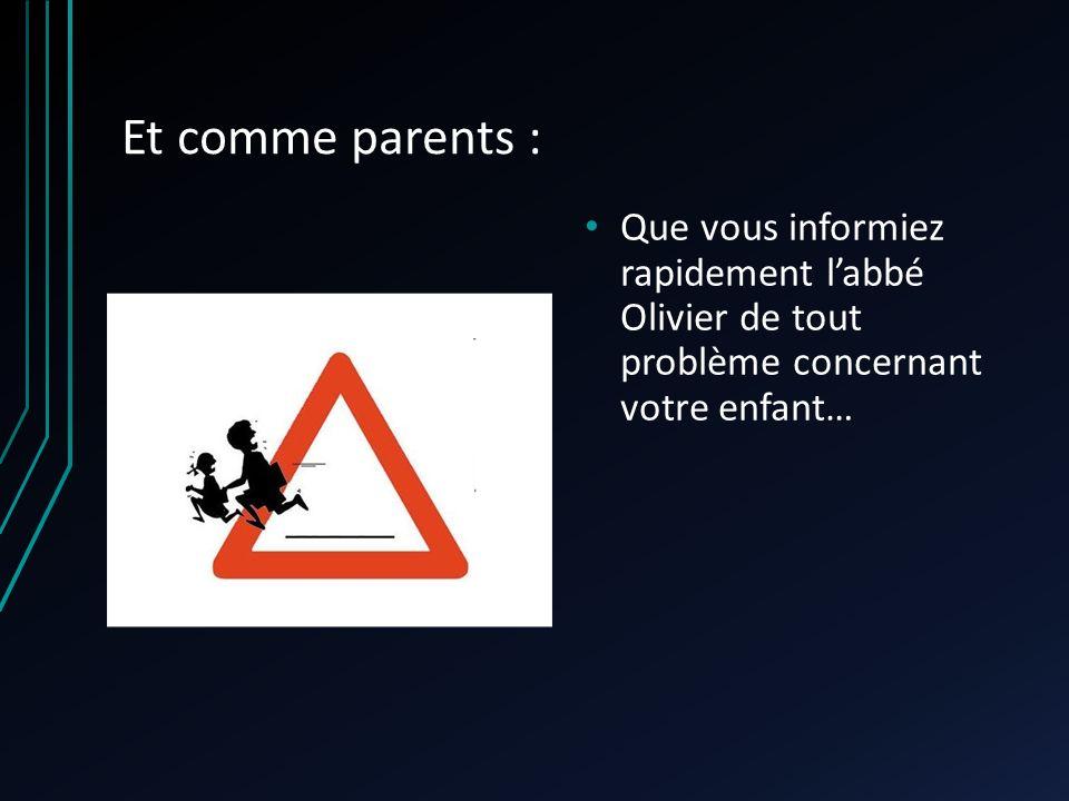Et comme parents : Que vous informiez rapidement labbé Olivier de tout problème concernant votre enfant…