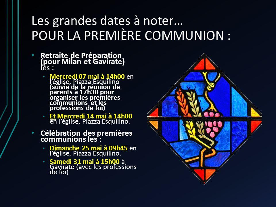 Les grandes dates à noter… POUR LA PREMIÈRE COMMUNION : Retraite de Préparation (pour Milan et Gavirate) les : Mercredi 07 mai à 14h00 en léglise, Pia