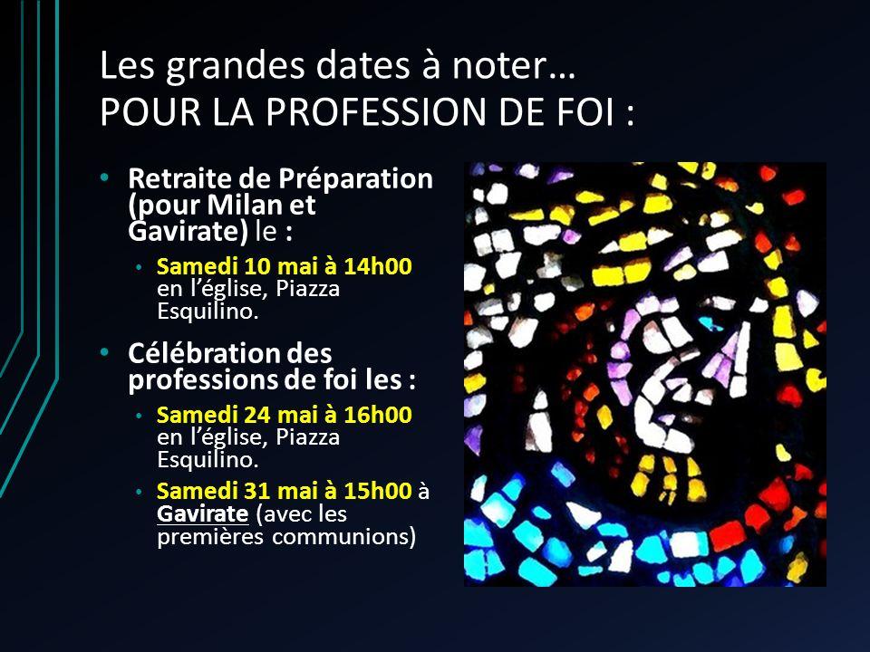 Les grandes dates à noter… POUR LA PROFESSION DE FOI : Retraite de Préparation (pour Milan et Gavirate) le : Samedi 10 mai à 14h00 en léglise, Piazza