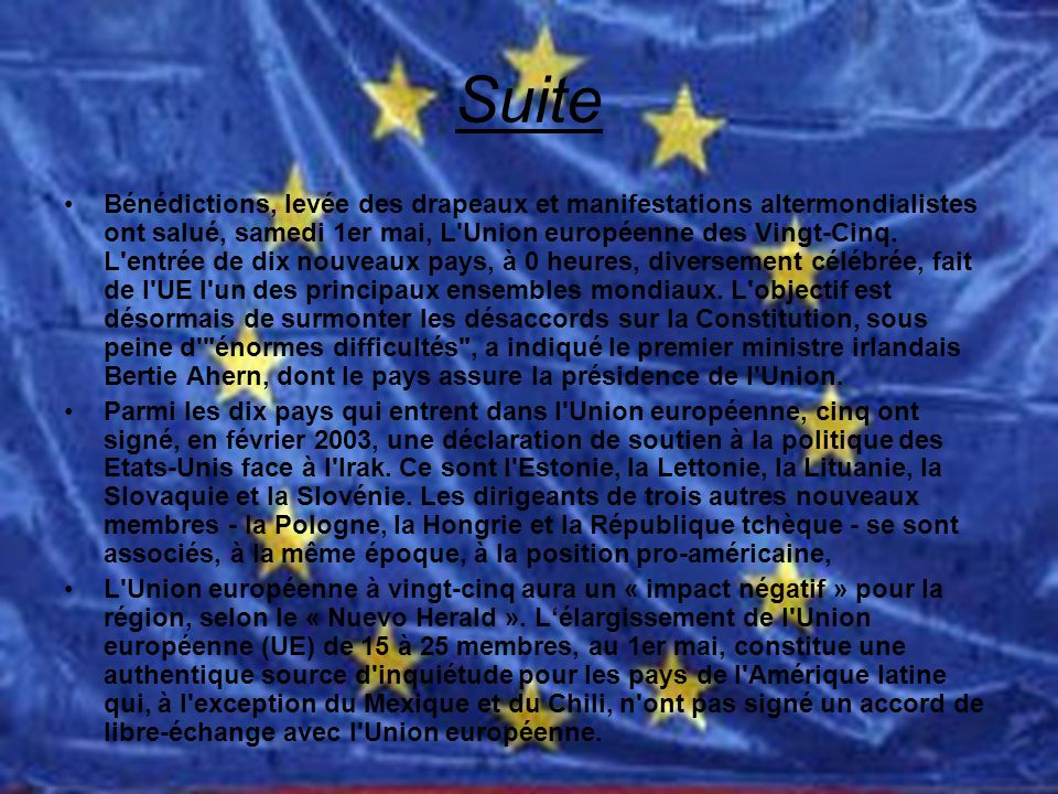 Suite Bénédictions, levée des drapeaux et manifestations altermondialistes ont salué, samedi 1er mai, L Union européenne des Vingt-Cinq.