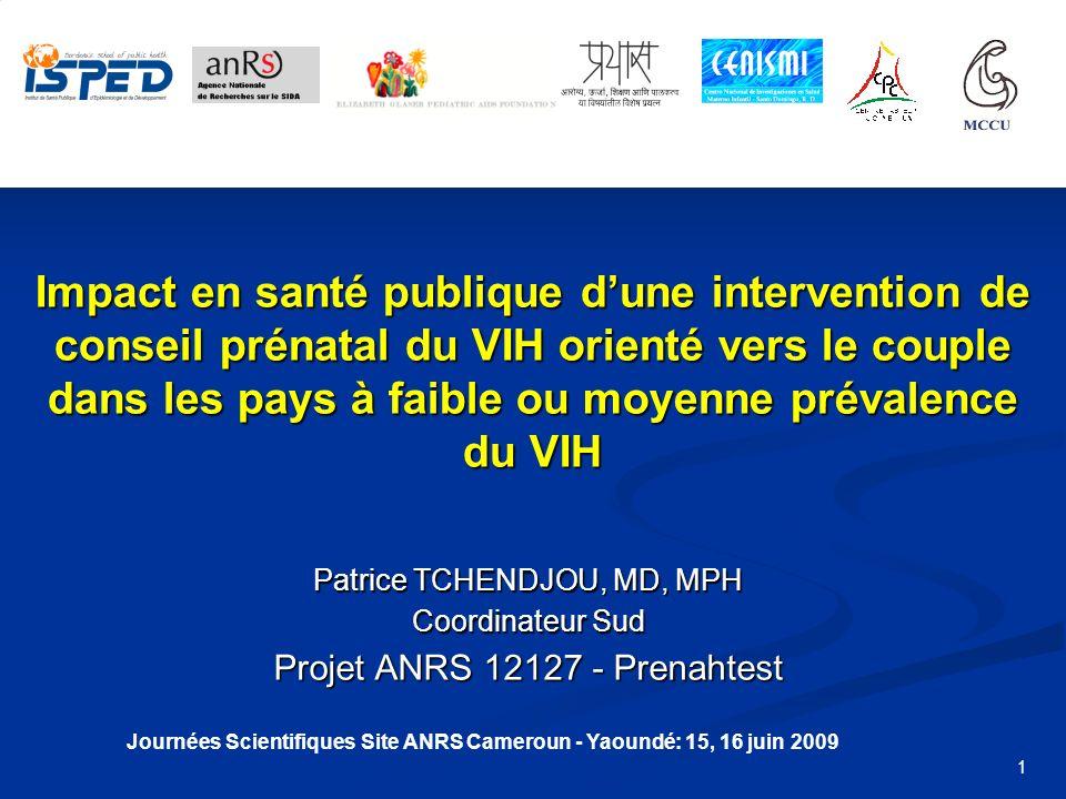 Journées Scientifiques Site ANRS Cameroun - Yaoundé: 15, 16 juin 2009 1 Impact en santé publique dune intervention de conseil prénatal du VIH orienté