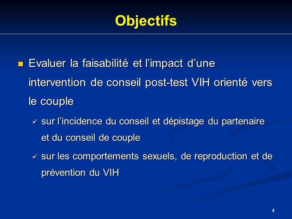 4 Objectifs Evaluer la faisabilité et limpact dune intervention de conseil post-test VIH orienté vers le couple Evaluer la faisabilité et limpact dune