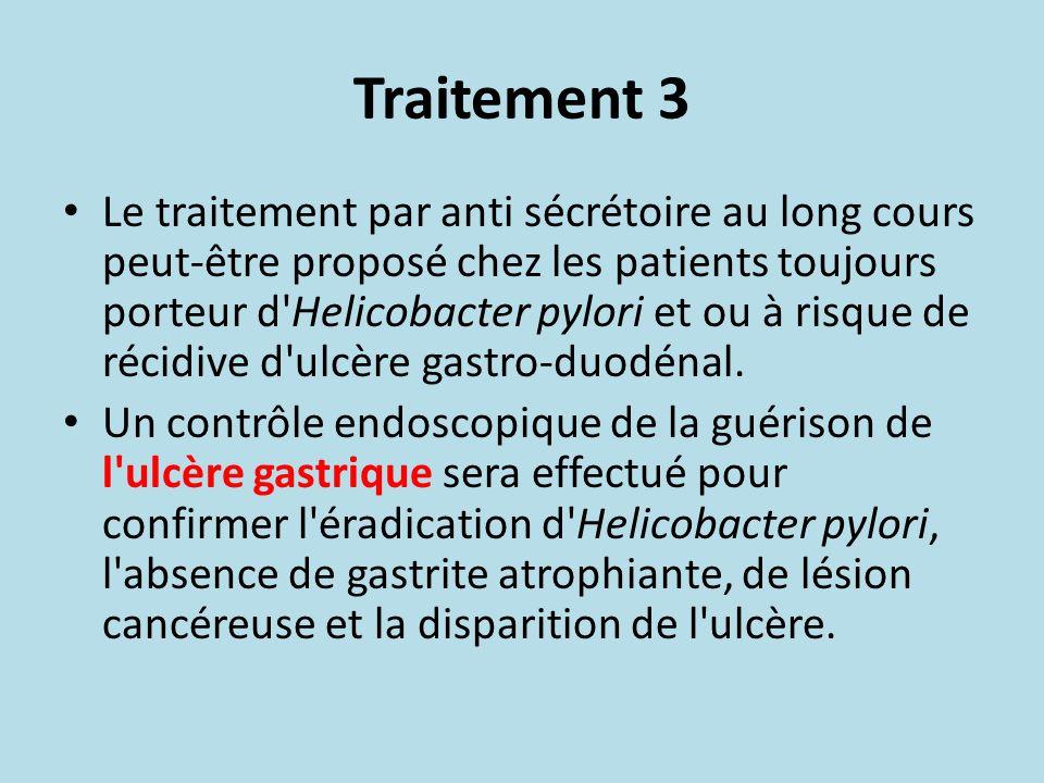 Traitement 3 Le traitement par anti sécrétoire au long cours peut-être proposé chez les patients toujours porteur d'Helicobacter pylori et ou à risque