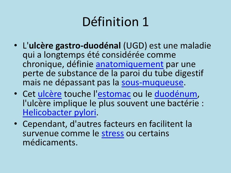 Définition 1 L'ulcère gastro-duodénal (UGD) est une maladie qui a longtemps été considérée comme chronique, définie anatomiquement par une perte de su
