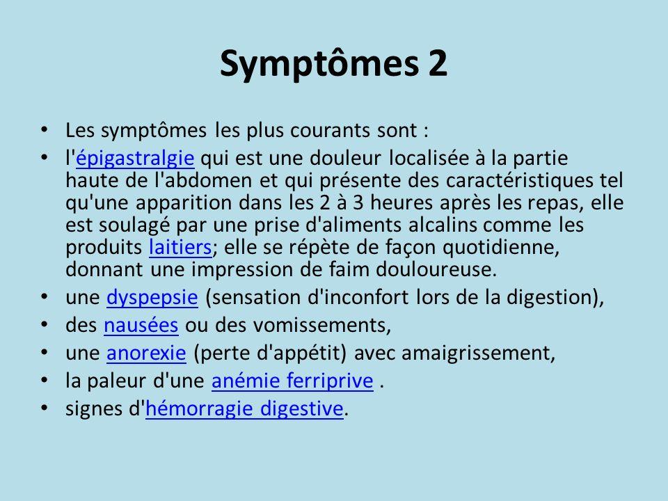 Symptômes 2 Les symptômes les plus courants sont : l'épigastralgie qui est une douleur localisée à la partie haute de l'abdomen et qui présente des ca