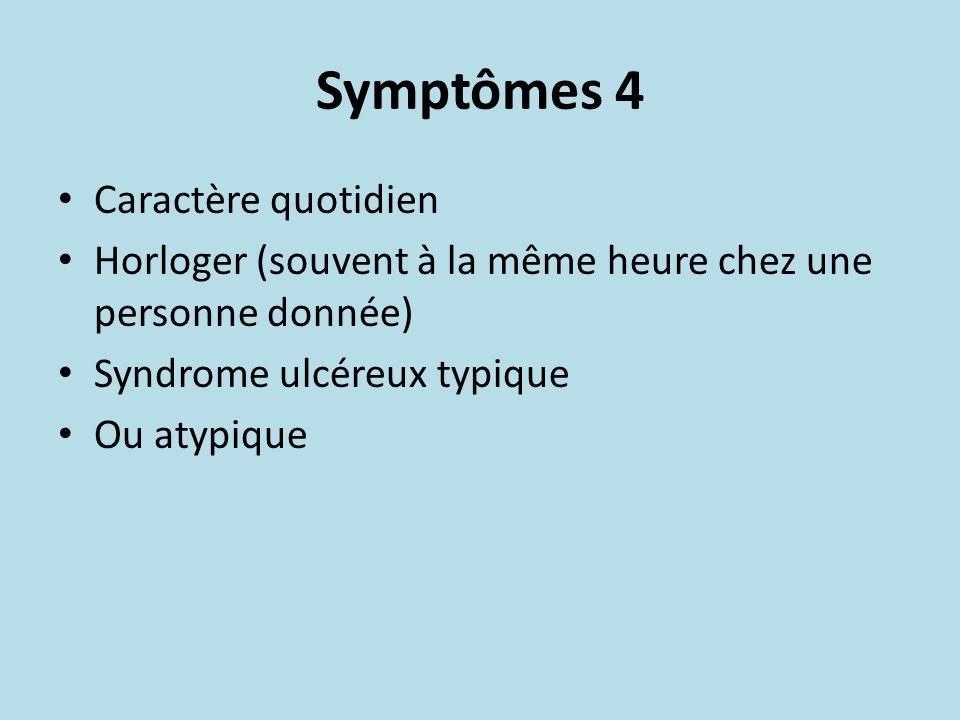 Symptômes 4 Caractère quotidien Horloger (souvent à la même heure chez une personne donnée) Syndrome ulcéreux typique Ou atypique