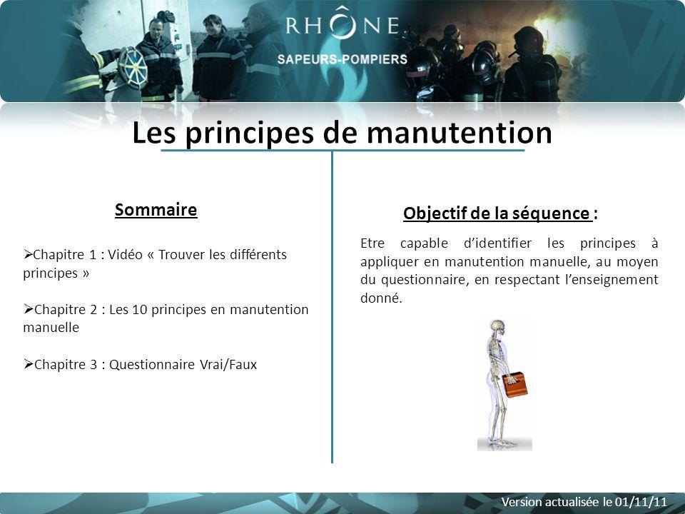 Sommaire Version actualisée le 01/11/11 Objectif de la séquence : Etre capable didentifier les principes à appliquer en manutention manuelle, au moyen