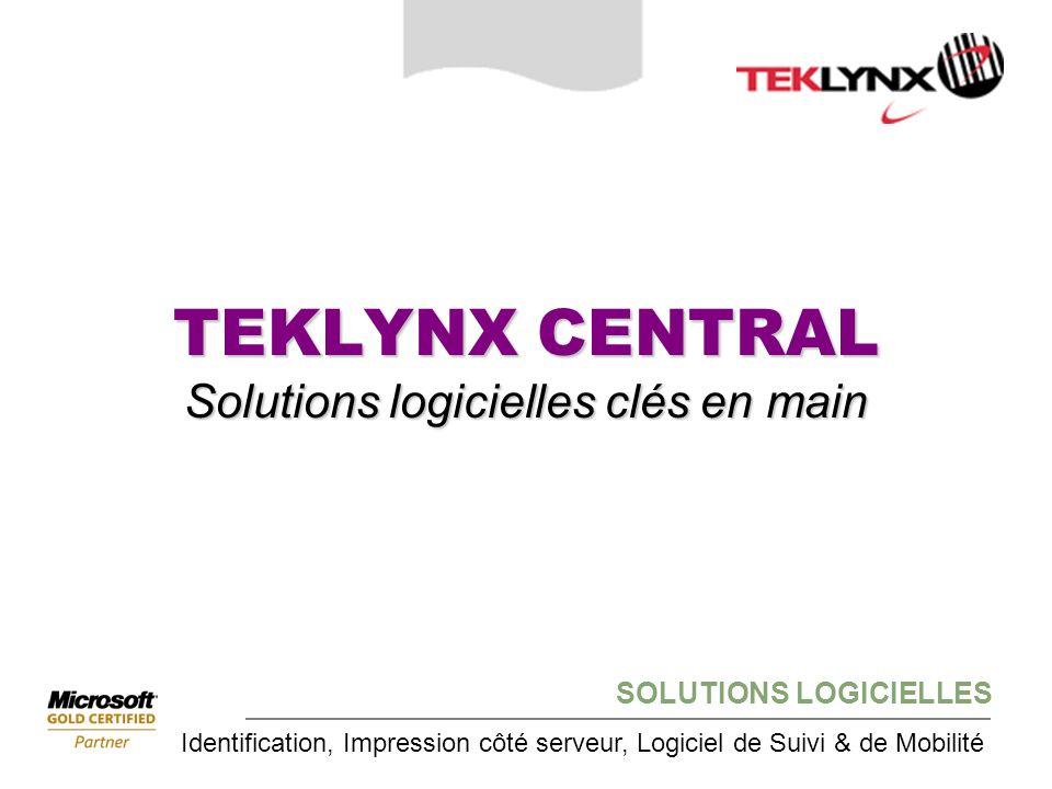 SOLUTIONS LOGICIELLES Identification, Impression côté serveur, Logiciel de Suivi & de Mobilité TEKLYNX CENTRAL Solutions logicielles clés en main