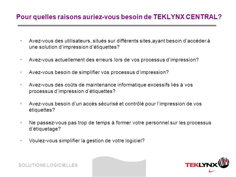 SOLUTIONS LOGICIELLES Pour quelles raisons auriez-vous besoin de TEKLYNX CENTRAL? Avez-vous des utilisateurs, situés sur différents sites,ayant besoin