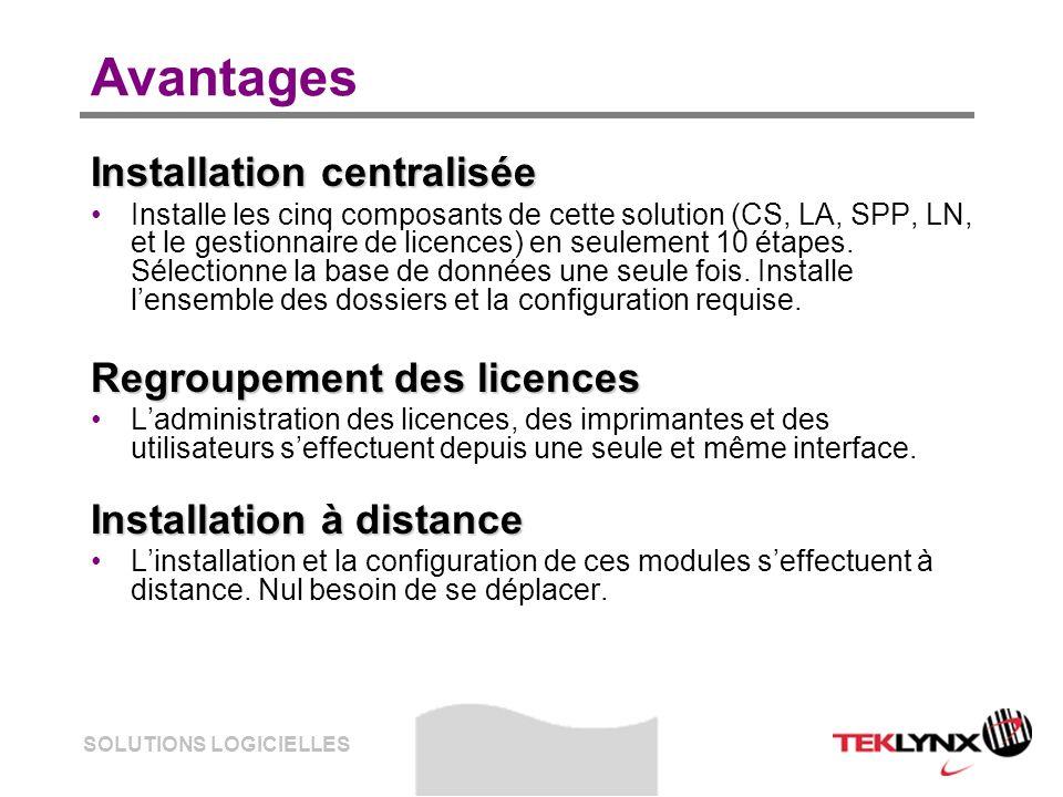 SOLUTIONS LOGICIELLES Avantages Installation centralisée Installe les cinq composants de cette solution (CS, LA, SPP, LN, et le gestionnaire de licenc