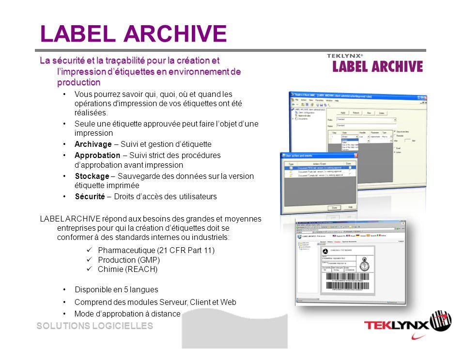 SOLUTIONS LOGICIELLES LABEL ARCHIVE La sécurité et la traçabilité pour la création et limpression détiquettes en environnement de production Vous pour