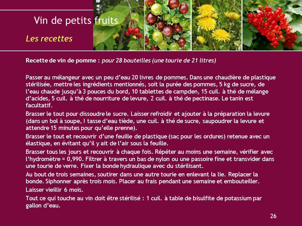 Vin de petits fruits 26 Recette de vin de pomme : pour 28 bouteilles (une tourie de 21 litres) Passer au mélangeur avec un peu deau 20 livres de pomme