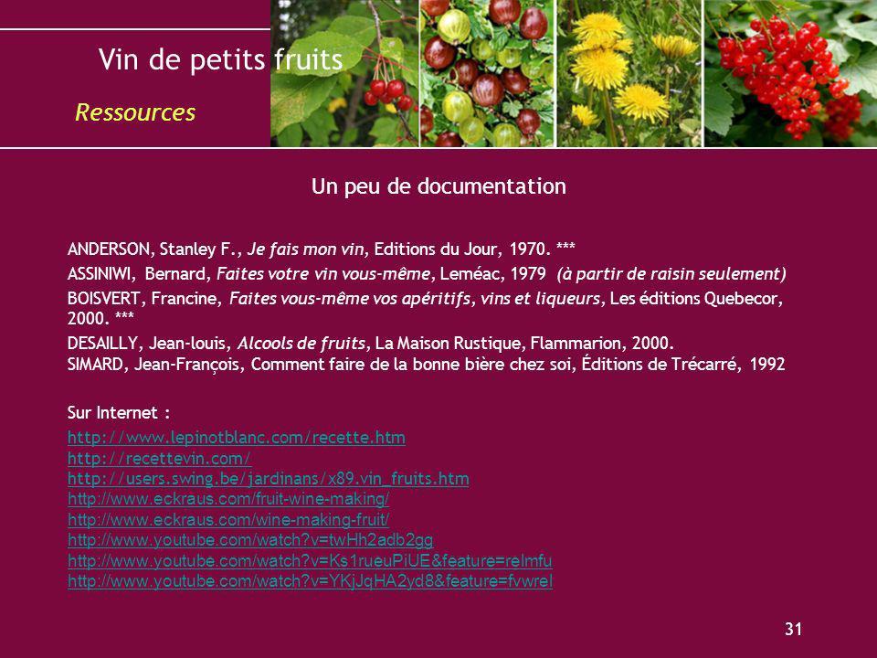 Vin de petits fruits 31 ANDERSON, Stanley F., Je fais mon vin, Editions du Jour, 1970. *** ASSINIWI, Bernard, Faites votre vin vous-même, Leméac, 1979