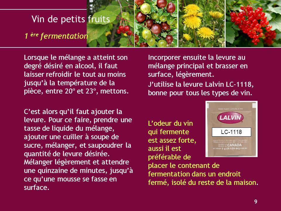 Vin de petits fruits 9 Lorsque le mélange a atteint son degré désiré en alcool, il faut laisser refroidir le tout au moins jusquà la température de la