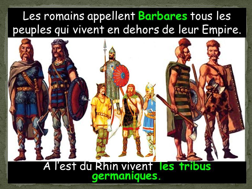 Les romains appellent Barbares tous les peuples qui vivent en dehors de leur Empire.