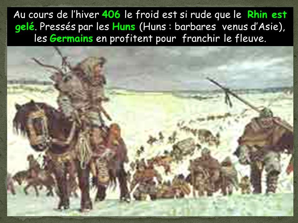 Au cours de lhiver 406 le froid est si rude que le Rhin est gelé. Pressés par les Huns (Huns : barbares venus dAsie), les Germains en profitent pour f